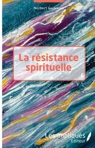 Norbert Calderaro - La résistance spirituelle.