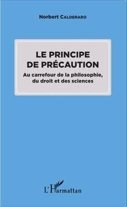 Norbert Calderaro - Le principe de précaution - Au carrefour de la philosophie, du droit et des sciences.