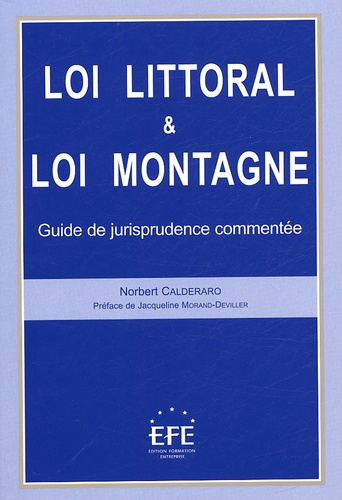 Norbert Calderaro - Loi littoral & loi montagne - Guide de la jurisprudence commentée.