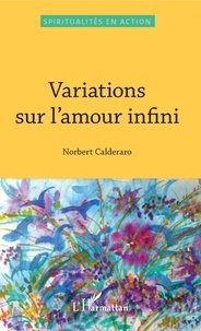 Norbert Calderaro - Variations sur l'amour infini.
