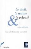 Norbert Campagna - Le droit, la nature et la volonté : essai sur les fondements de la normativité.