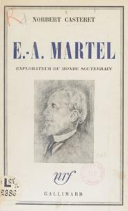 Norbert Casteret - E.-A. Martel - Explorateur du monde souterrain.
