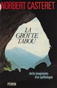 Norbert Casteret - La Grotte tabou - Récits imaginaires d'un spéléologue.