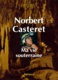 Norbert Casteret - Ma vie souterraine.