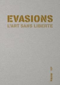 Norbert Duffort - Evasions - L'art sans liberté.