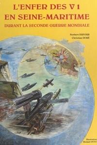 Norbert Dufour et Christian Doré - L'enfer des V 1 En Seine-Maritime.
