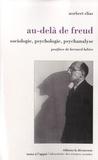 Norbert Elias et Marc Joly - Au-delà de Freud - Sociologie, psychologie, psychanalyse.