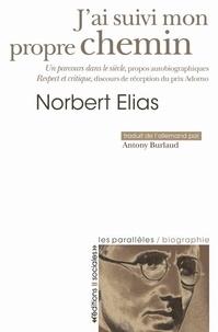 Norbert Elias - J'ai suivi mon propre chemin - Un parcours dans le siècle : propros autobiographiques.