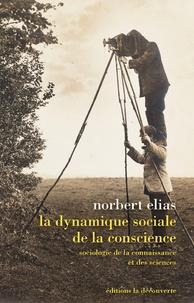 Norbert Elias - La dynamique sociale de la conscience - Sociologie de la connaissance et des sciences.