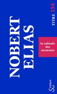 Norbert Elias - La solitude des mourants - Suivi de vieillir et mourir quelques problèmes sociologiques.