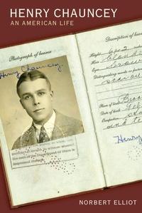 Norbert Elliot - Henry Chauncey - An American Life.