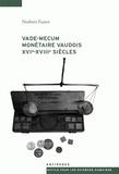 Norbert Furrer - Vade-mecum monétaire vaudois XVIe-XVIIe siècles - Systèmes et parités monétaires, cours d'espèces, prix, revenus et dépenses dans les pays de Vaud sous le régime bernois.