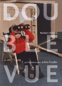 Norbert Hillaire - Double vue - 50 fragments pour Julien Friedler.