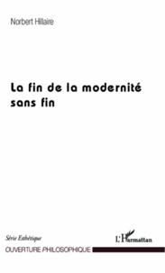 Norbert Hillaire - La fin de la modernité sans fin.