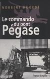Norbert Hugedé et Maurice Chauvet - Le commando du pont Pégase.