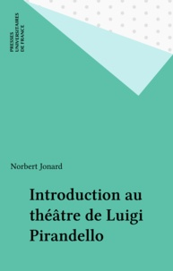 Norbert Jonard - Introduction au théatre de Luigi Pirandello.