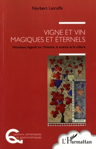 Vigne et vin, magiques et éternels - Nouveaux regards sur lhistoire, la science et la culture.pdf