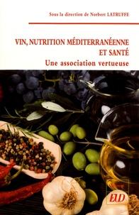 Norbert Latruffe - Vin, nutrition méditerranéenne et santé - Une association vertueuse.