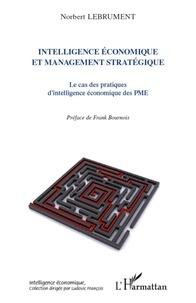 Norbert Lebrument - Intelligence économique et management stratégique - Le cas des pratiques d'intelligence économique des PME.