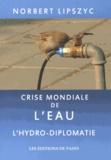 Norbert Lipszyc - Crise mondiale de l'eau - L'Hydro-diplomatie.