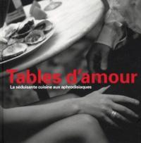 Norbert Maes et Bart Van Leuven - Tables d'amour - La séduisante cuisine aux aphrodisiaques.