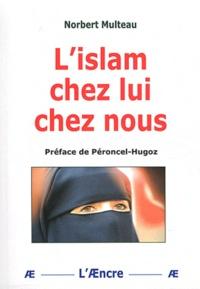 Norbert Multeau - L'islam chez lui, chez nous.