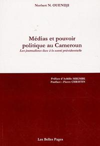 Norbert-N Ouendji - Médias et pouvoir politique au Cameroun - Les journalistes face à la santé présidentielle.
