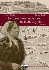 Norbert Naudin et Ronan Naudin - Les journaux racontent belle-ile-en-mer 1895-1899.