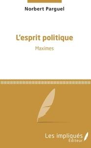 Norbert Parguel - L'esprit politique - Maximes.