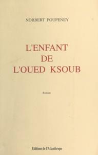 Norbert Poupeney et Pierre Dimech - L'enfant de l'Oued Ksoub.