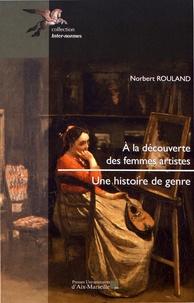 Norbert Rouland - A la découverte des femmes artistes - Une histoire de genre.