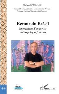 Norbert Rouland - Retour du Brésil - Impressions d'un juriste anthropologue français.