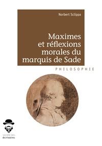 Norbert Sclippa - Maximes et réflexions morales du marquis de Sade.