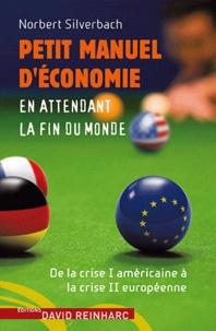 Norbert Silverbach - Petit manuel d'économie en attendant la fin du monde.
