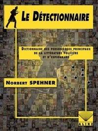 Norbert Spehner - Le Détectionnaire - Dictionnaire des personnages principaux de la littérature policière et d'espionnage.