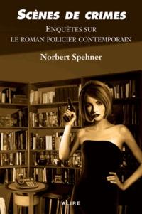 Norbert Spehner - Scènes de crimes - Enquêtes sur le roman policier contemporain.