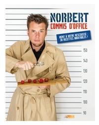 Norbert Tarayre - Norbert commis d'office vient à votre rescousse : 30 recettes inratables !.