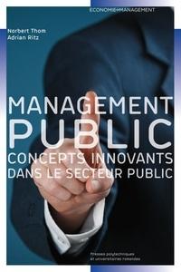 Norbert Thom et Adrian Ritz - Le management public - Concepts innovants dans le secteur public.