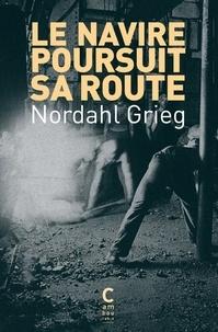 Nordhal Grieg - Le navire poursuit sa route.