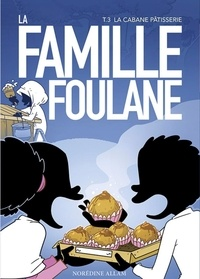 Norédine Allam - La famille Foulane Tome 3 : La cabane pâtisserie.