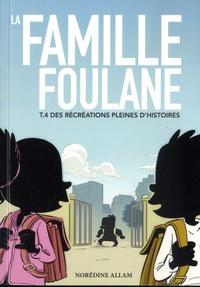 Norédine Allam - La famille Foulane Tome 4 : Des récréations pleines d'histoires.