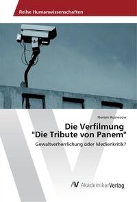 """Noreen Kusnezow - Die Verfilmung """"Die Tribute von Panem"""" - Gewaltverherrlichung oder Medienkritik?."""