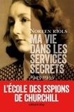 Noreen Riols - Ma vie dans les services secrets 1943-1945 - L'Ecole des espions de Churchill.