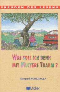 Norgard Kohlhagen - Was soll ich denn mit Mutters Traum ?.