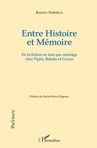 Noriega Ramiro - Entre Histoire et Mémoire - De la fiction en tant que montage chez Piglia, Bolano et Cercas.