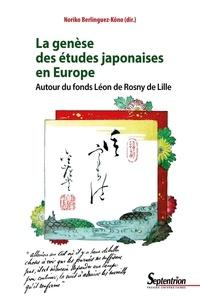 Noriko Berlinguez-Kôno - La genèse des études japonaises en Europe - Autour du fonds Léon de Rosny de Lille.