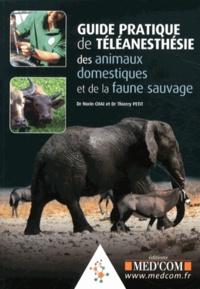 Norin Chaï et Thierry Petit - Guide pratique de téléanesthésie des animaux domestiques et de la faune sauvage.