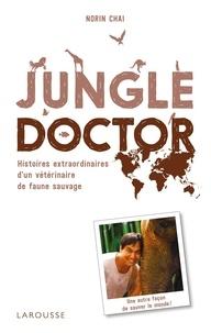 Norin Chaï - Jungle doctor - Histoires extraordinaires d'un vétérinaire de faune sauvage.