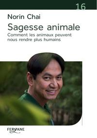 Norin Chaï - Sagesse animale - Comment les animaux peuvent nous rendre plus humains.