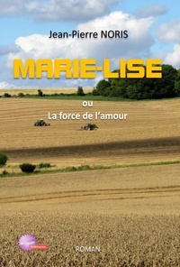 Noris Jean-pierre - Marie-Lise ou La force de l'amour.